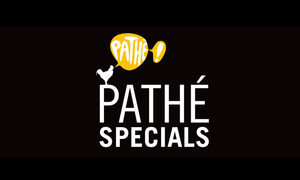 Pathé Specials - Just as good as being there